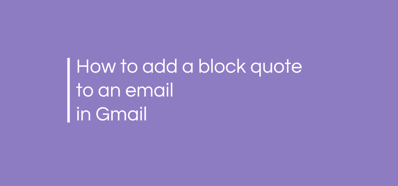 How to add a block quote to an email in Gmail